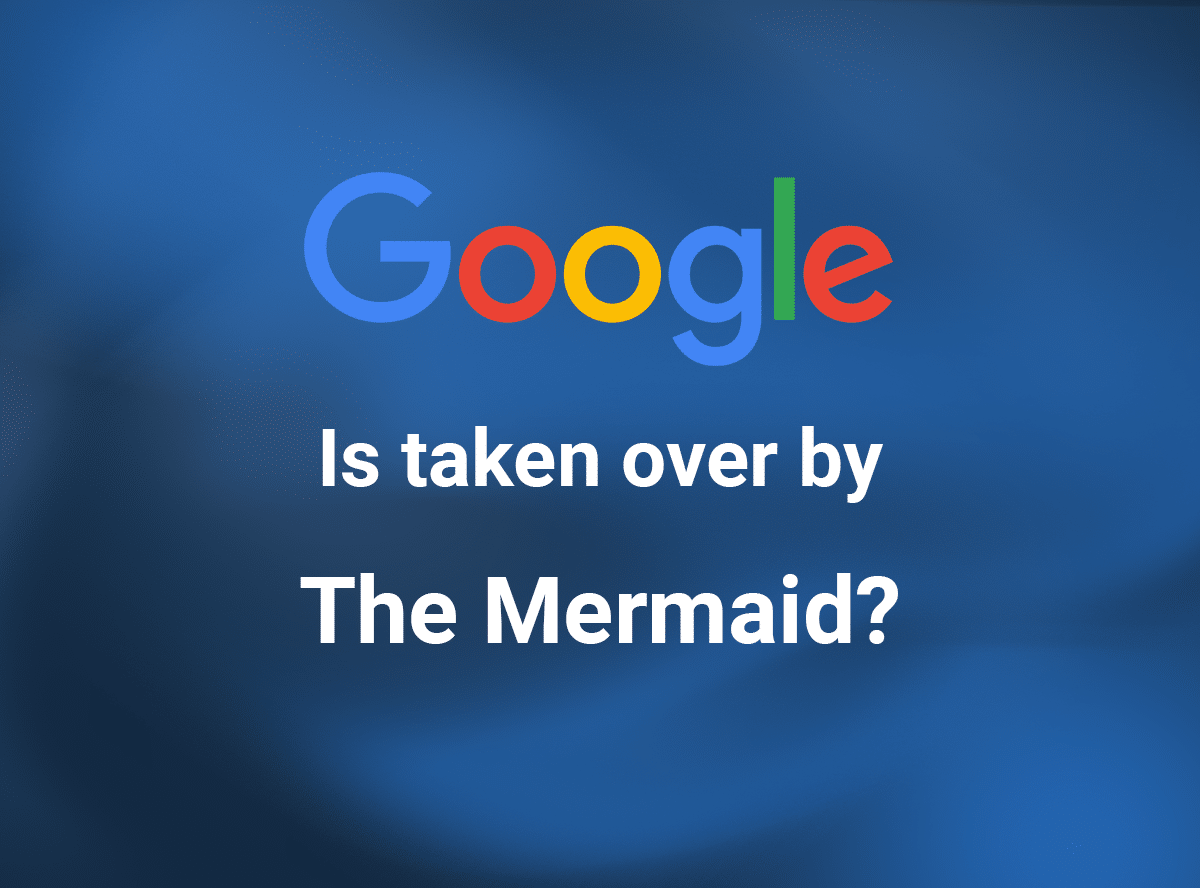 Google is taken over by The Mermaid?